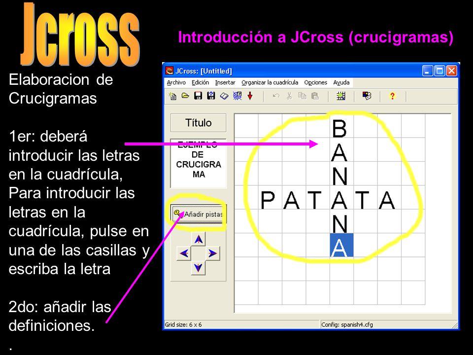 Introducción a JCross (crucigramas) Elaboracion de Crucigramas 1er: deberá introducir las letras en la cuadrícula, Para introducir las letras en la cu