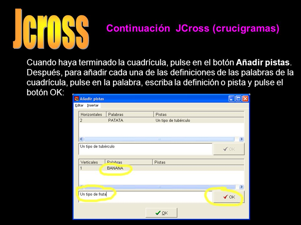 Continuación JCross (crucigramas) Cuando haya terminado la cuadrícula, pulse en el botón Añadir pistas. Después, para añadir cada una de las definicio