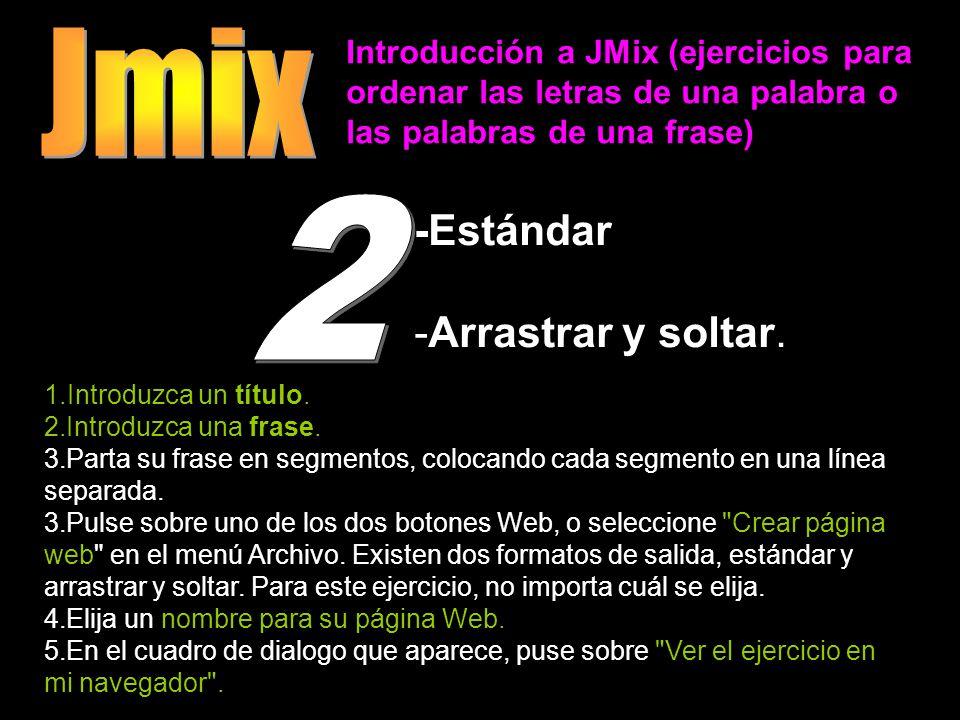 Introducción a JMix (ejercicios para ordenar las letras de una palabra o las palabras de una frase) -Estándar -Arrastrar y soltar. 1.Introduzca un tít