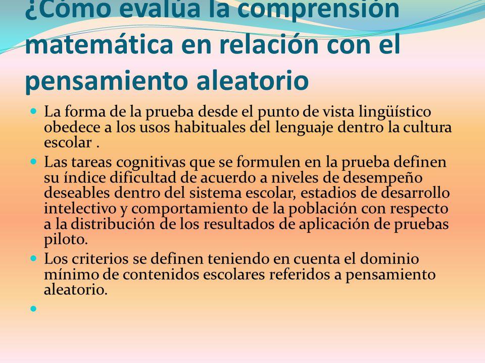 ¿Cómo evalúa la comprensión matemática en relación con el pensamiento aleatorio La forma de la prueba desde el punto de vista lingüístico obedece a lo