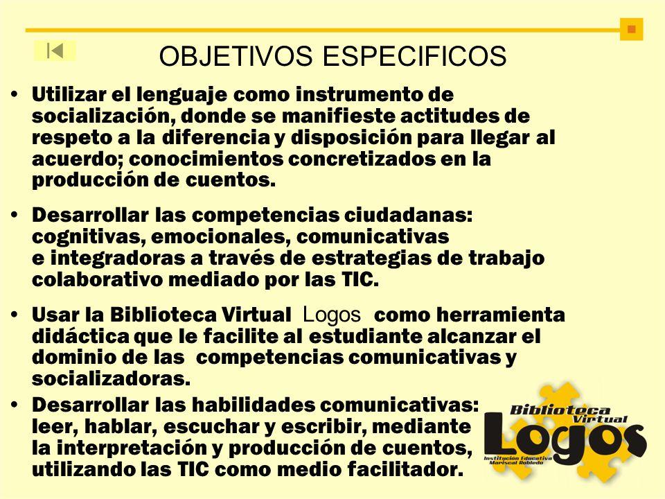 OBJETIVOS ESPECIFICOS Utilizar el lenguaje como instrumento de socialización, donde se manifieste actitudes de respeto a la diferencia y disposición p