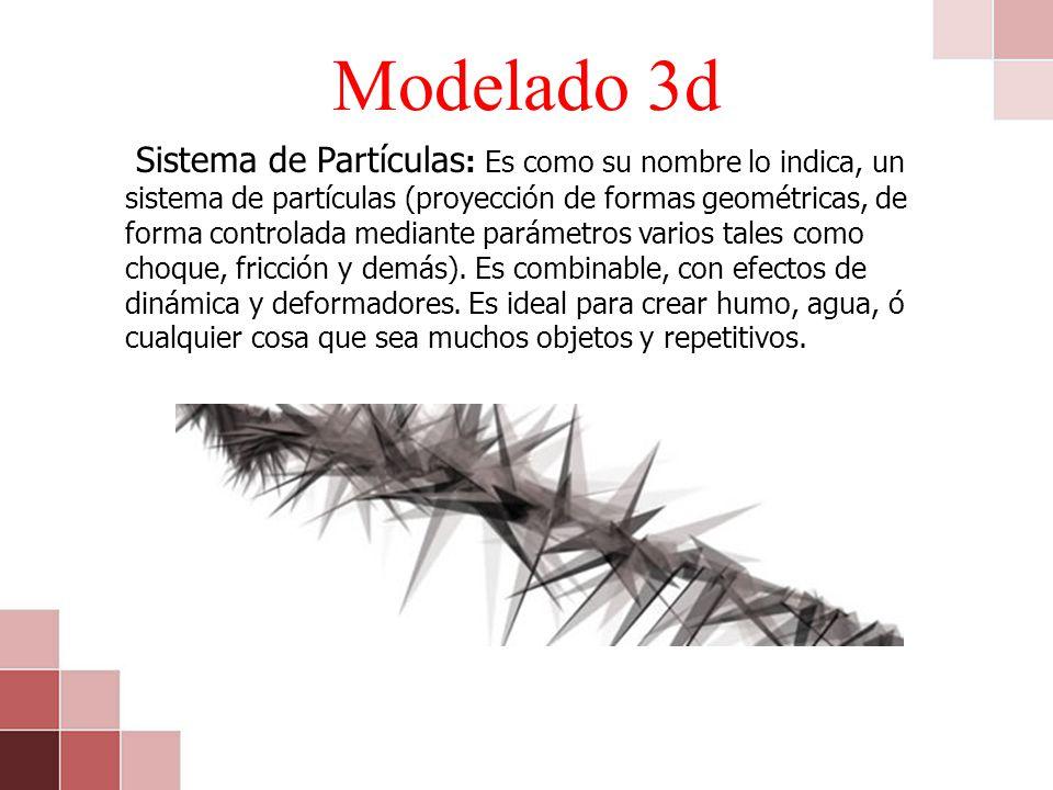 Modelado 3d Sistema de Partículas : Es como su nombre lo indica, un sistema de partículas (proyección de formas geométricas, de forma controlada media