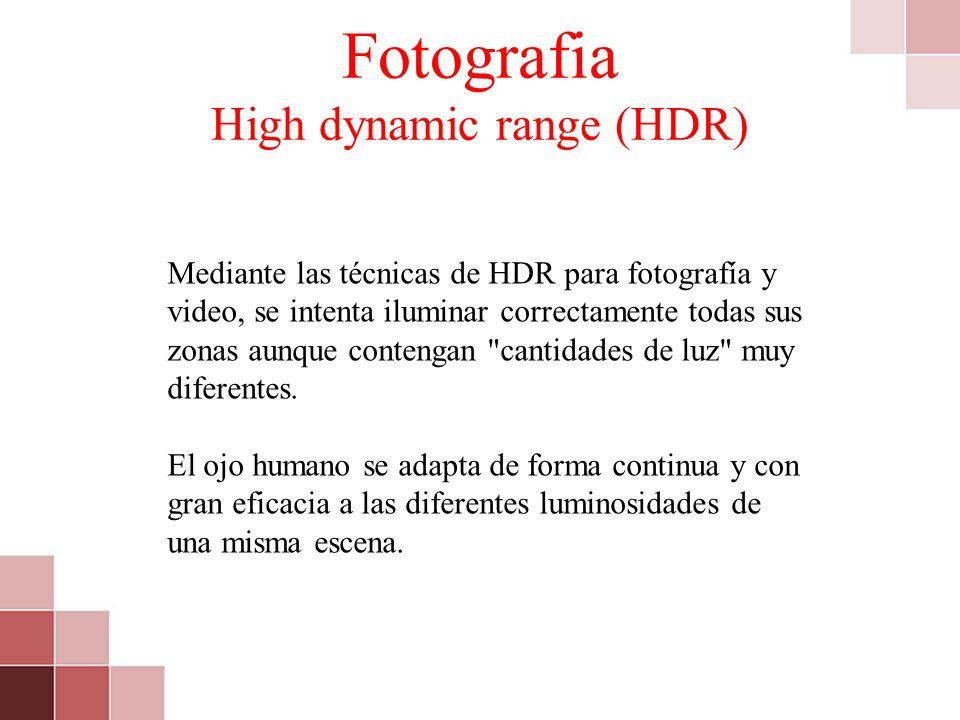 Fotografia High dynamic range (HDR) Mediante las técnicas de HDR para fotografía y video, se intenta iluminar correctamente todas sus zonas aunque con