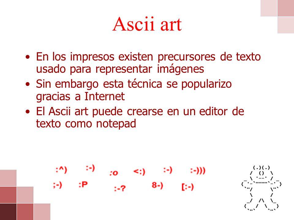 Ascii art En los impresos existen precursores de texto usado para representar imágenes Sin embargo esta técnica se popularizo gracias a Internet El As