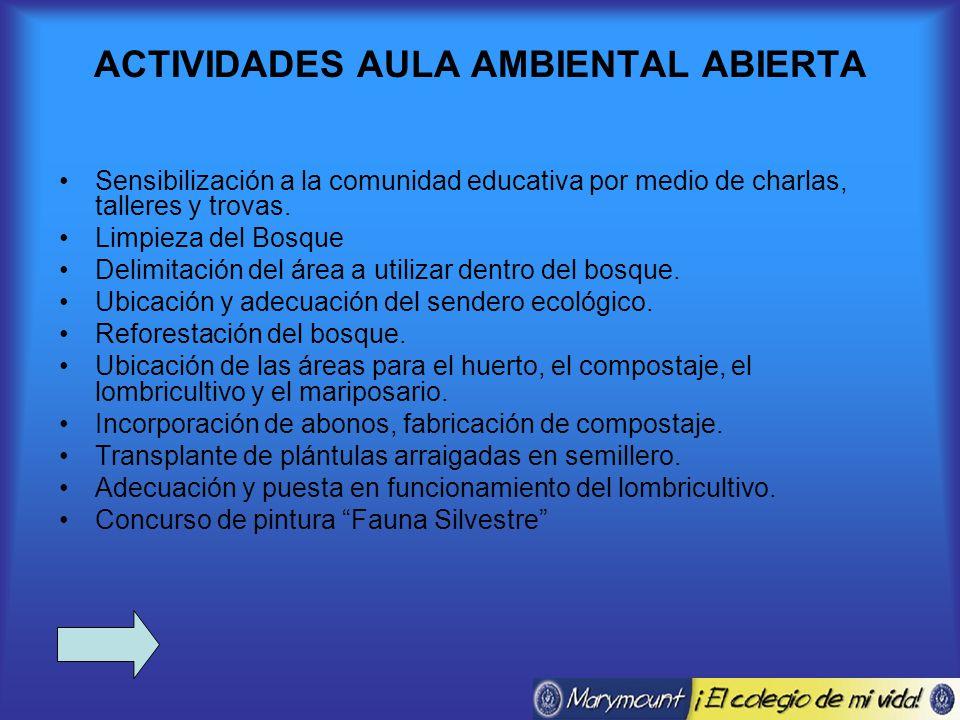 ACTIVIDADES AULA AMBIENTAL ABIERTA Sensibilización a la comunidad educativa por medio de charlas, talleres y trovas.