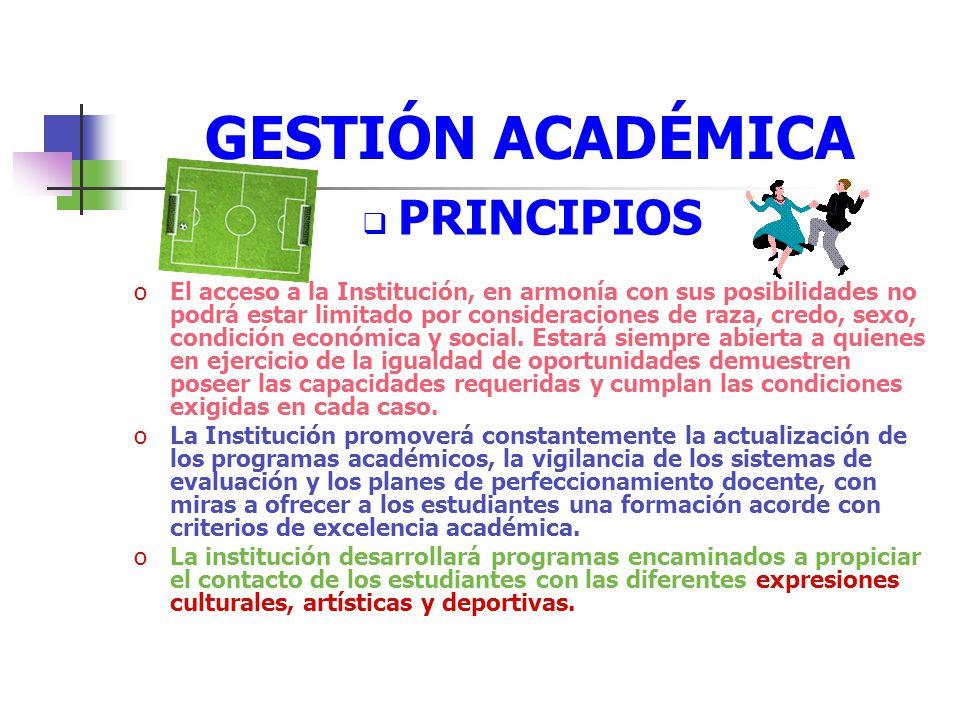 GESTIÓN ACADÉMICA PRINCIPIOS oLa Institución Educativa Monseñor Francisco Cristóbal Toro, como Institución de servicio público, en cumplimiento de su