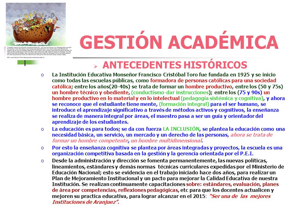 GESTIÓN ACADÉMICA PRESENTACIÓN La Ley General de Educación (ley 115 de 1994) ha propuesto como objetivo básico en sus políticas de desarrollo, emprend