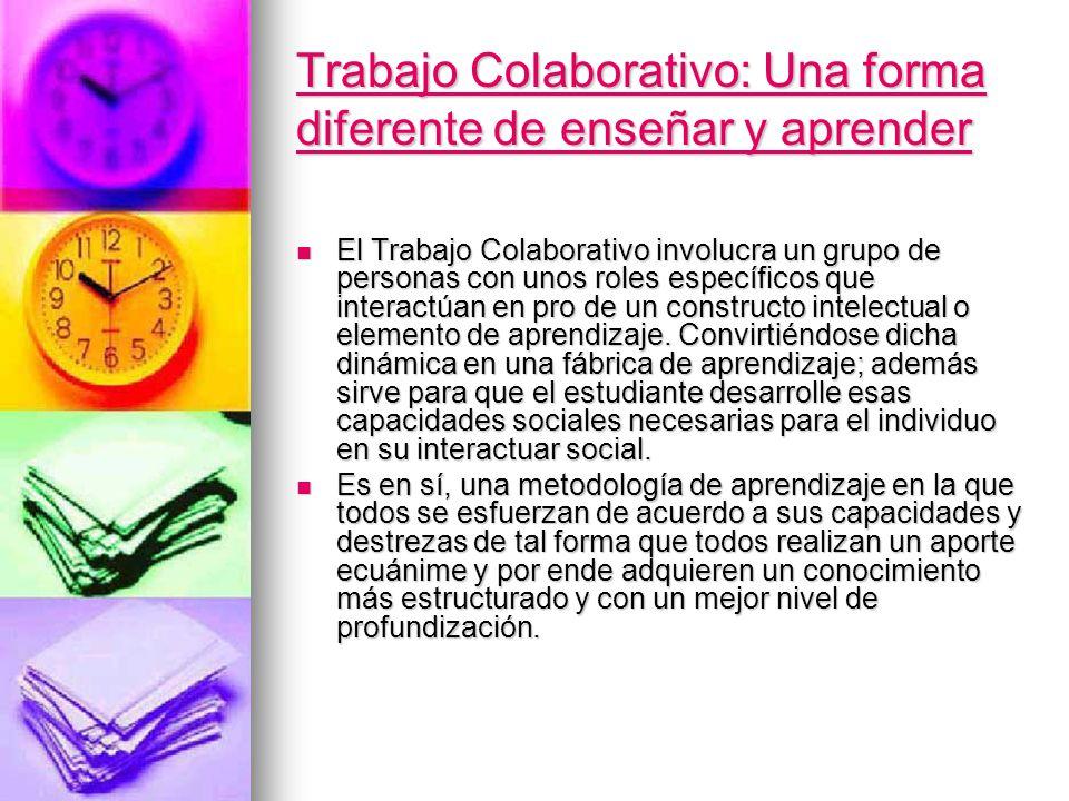 Trabajo Colaborativo: Una forma diferente de enseñar y aprender Trabajo Colaborativo: Una forma diferente de enseñar y aprender El Trabajo Colaborativ