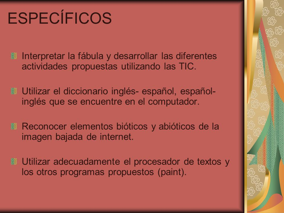 ESPECÍFICOS Interpretar la fábula y desarrollar las diferentes actividades propuestas utilizando las TIC. Utilizar el diccionario inglés- español, esp