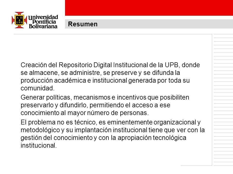 Creación del Repositorio Digital Institucional de la UPB, donde se almacene, se administre, se preserve y se difunda la producción académica e institu