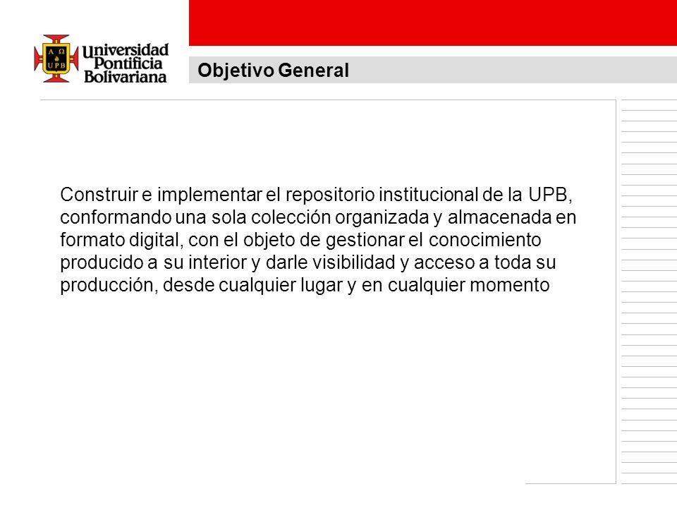 Construir e implementar el repositorio institucional de la UPB, conformando una sola colección organizada y almacenada en formato digital, con el obje