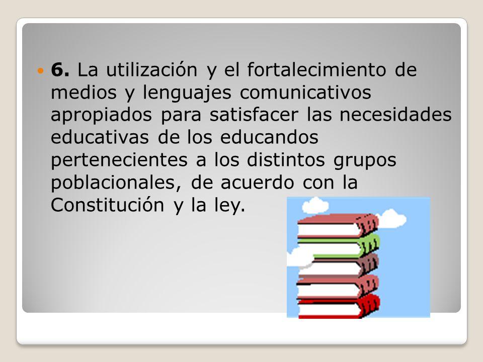 6. La utilización y el fortalecimiento de medios y lenguajes comunicativos apropiados para satisfacer las necesidades educativas de los educandos pert