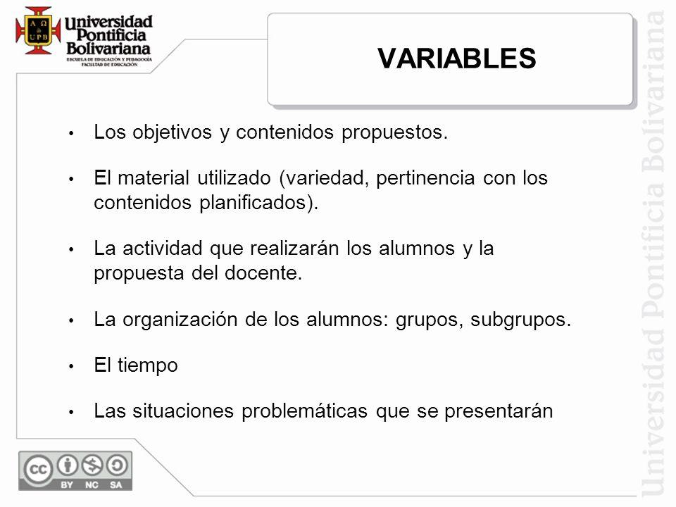VARIABLES Los objetivos y contenidos propuestos. El material utilizado (variedad, pertinencia con los contenidos planificados). La actividad que reali
