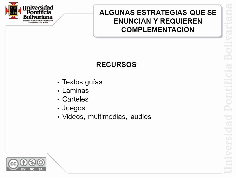 RECURSOS Textos guías Láminas Carteles Juegos Videos, multimedias, audios ALGUNAS ESTRATEGIAS QUE SE ENUNCIAN Y REQUIEREN COMPLEMENTACIÓN