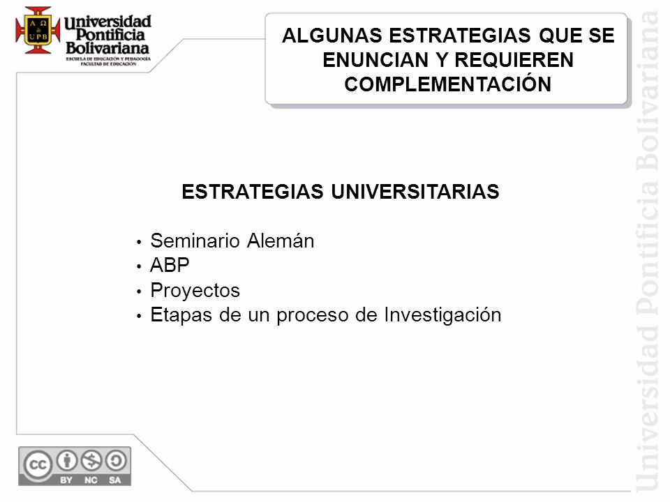 ESTRATEGIAS UNIVERSITARIAS Seminario Alemán ABP Proyectos Etapas de un proceso de Investigación ALGUNAS ESTRATEGIAS QUE SE ENUNCIAN Y REQUIEREN COMPLE