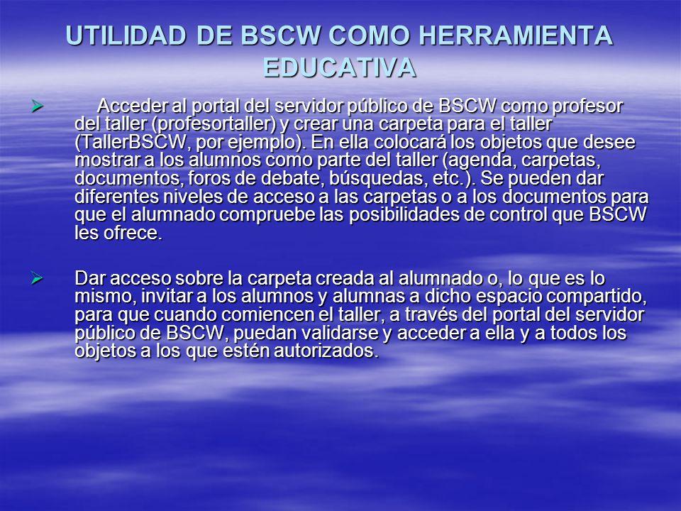 UTILIDAD DE BSCW COMO HERRAMIENTA EDUCATIVA Acceder al portal del servidor público de BSCW como profesor del taller (profesortaller) y crear una carpe