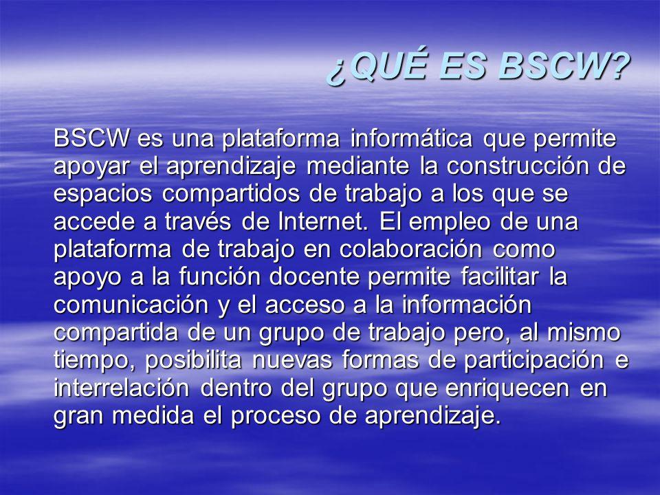 ¿QUÉ ES BSCW? BSCW es una plataforma informática que permite apoyar el aprendizaje mediante la construcción de espacios compartidos de trabajo a los q