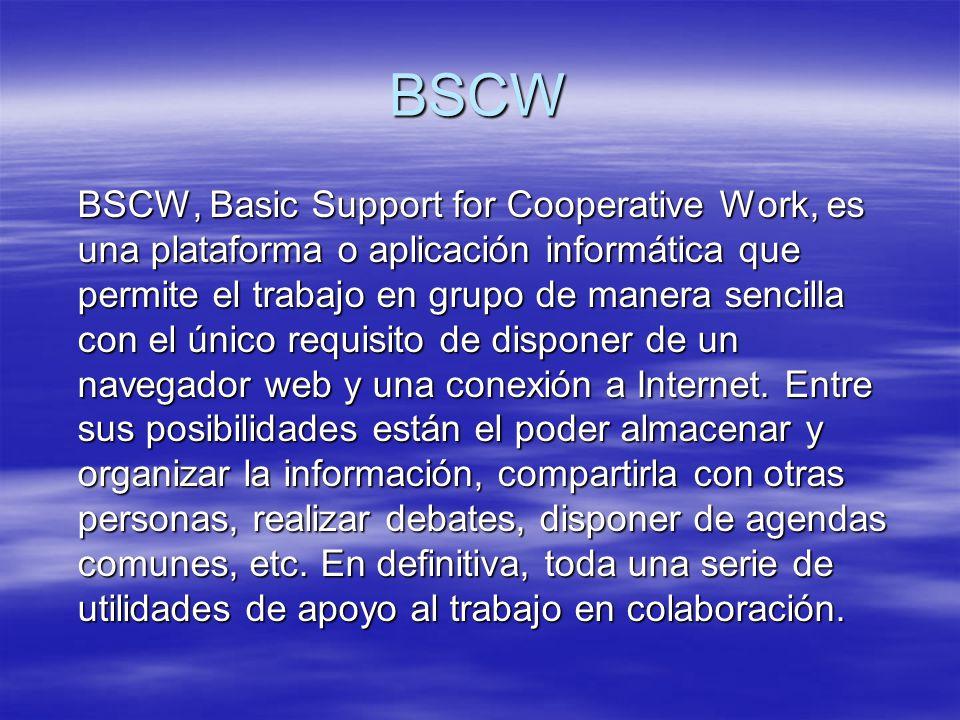 BSCW BSCW, Basic Support for Cooperative Work, es una plataforma o aplicación informática que permite el trabajo en grupo de manera sencilla con el ún