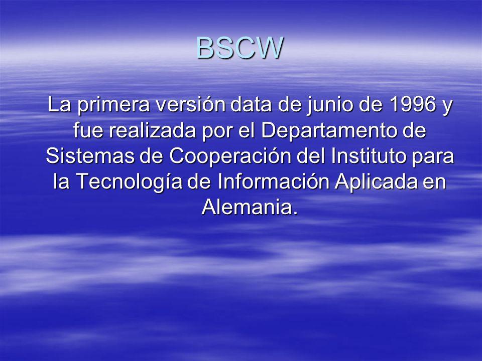BSCW La primera versión data de junio de 1996 y fue realizada por el Departamento de Sistemas de Cooperación del Instituto para la Tecnología de Infor