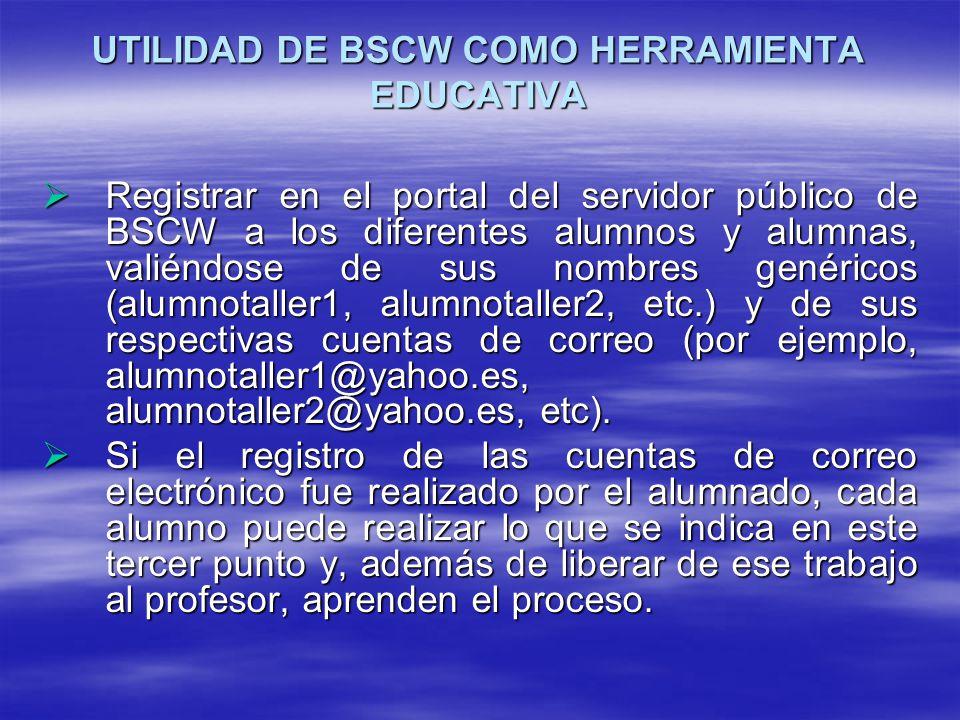 UTILIDAD DE BSCW COMO HERRAMIENTA EDUCATIVA Registrar en el portal del servidor público de BSCW a los diferentes alumnos y alumnas, valiéndose de sus