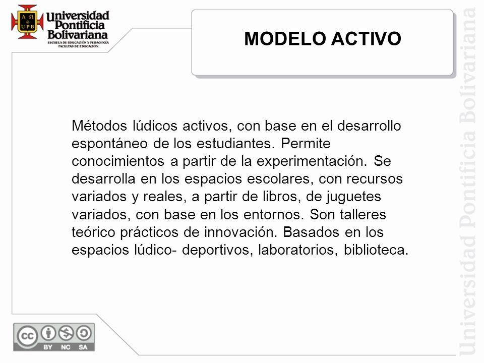 Métodos lúdicos activos, con base en el desarrollo espontáneo de los estudiantes. Permite conocimientos a partir de la experimentación. Se desarrolla