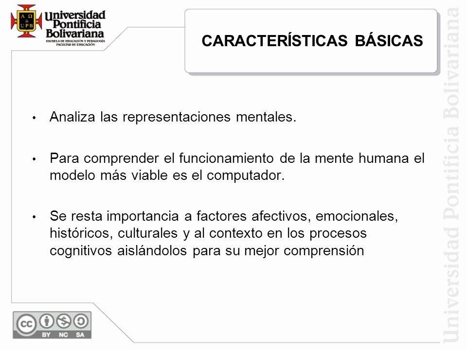 CARACTERÍSTICAS BÁSICAS Analiza las representaciones mentales. Para comprender el funcionamiento de la mente humana el modelo más viable es el computa