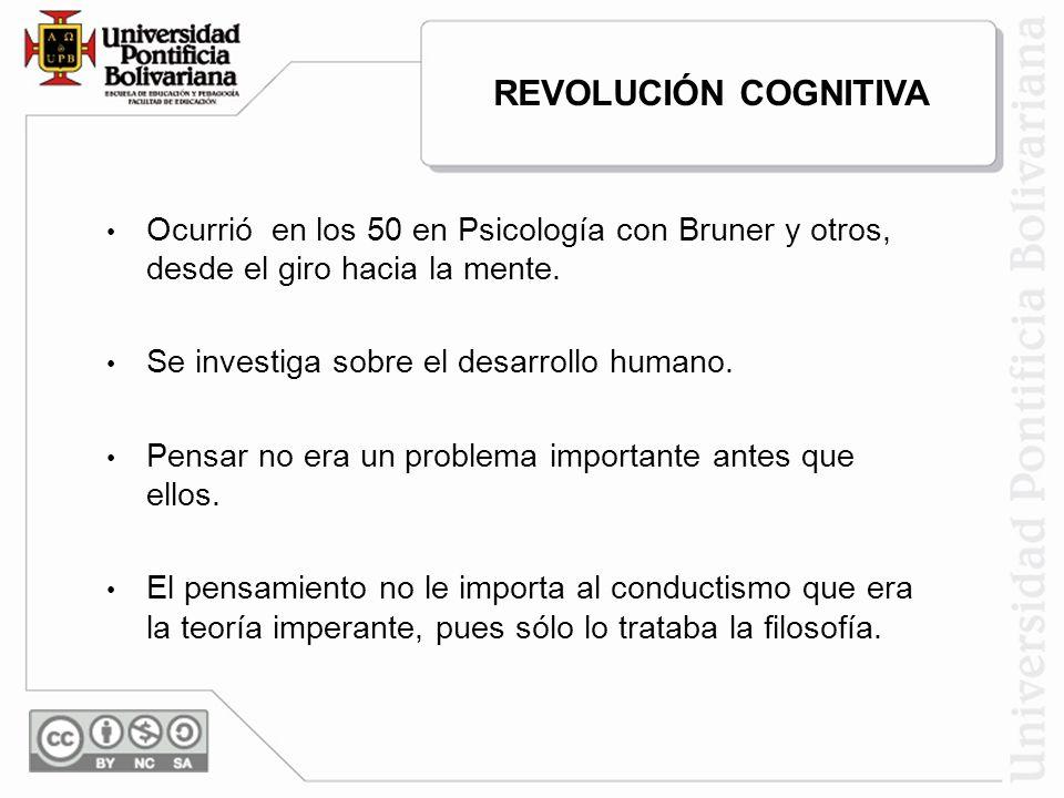 Ocurrió en los 50 en Psicología con Bruner y otros, desde el giro hacia la mente. Se investiga sobre el desarrollo humano. Pensar no era un problema i