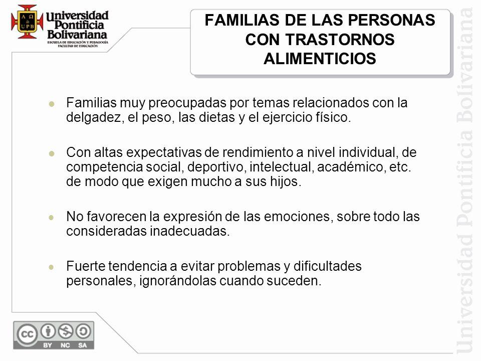 FAMILIAS DE LAS PERSONAS CON TRASTORNOS ALIMENTICIOS Familias muy preocupadas por temas relacionados con la delgadez, el peso, las dietas y el ejercicio físico.