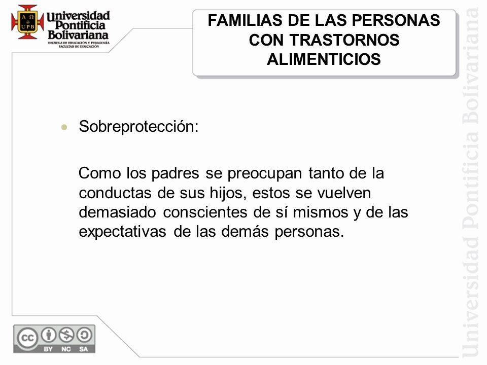 Sobreprotección: Como los padres se preocupan tanto de la conductas de sus hijos, estos se vuelven demasiado conscientes de sí mismos y de las expectativas de las demás personas.