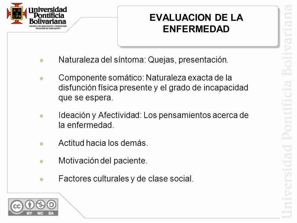 EVALUACION DE LA ENFERMEDAD Naturaleza del síntoma: Quejas, presentación.