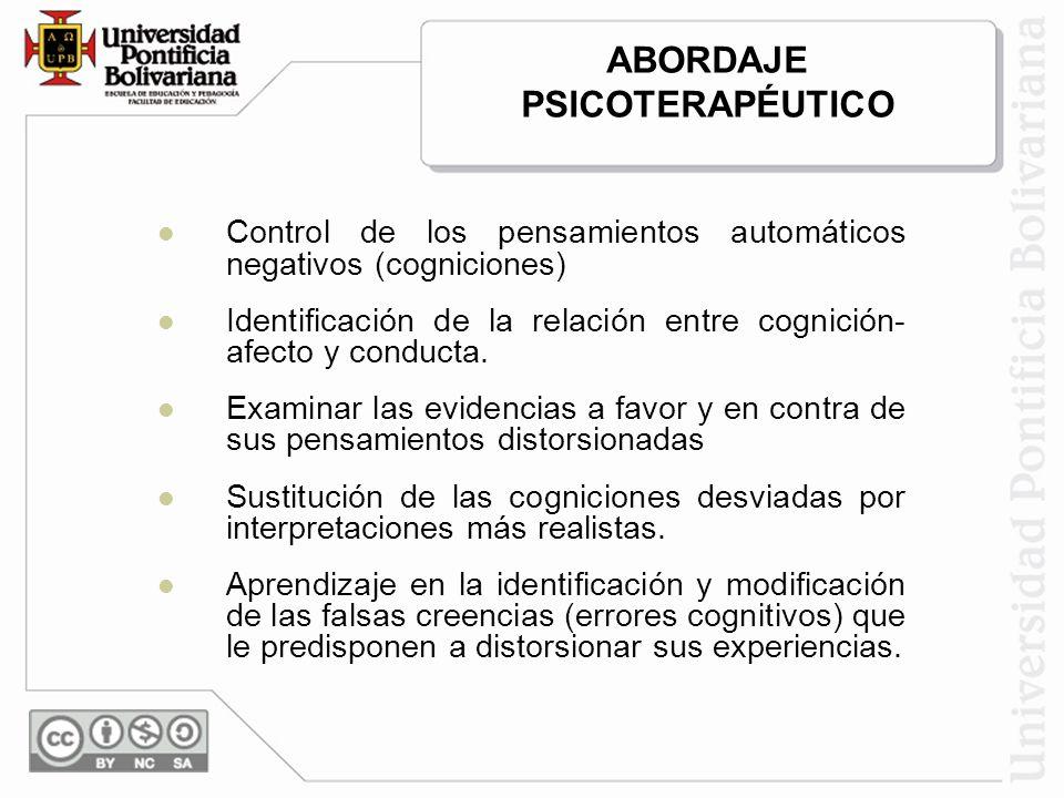 Control de los pensamientos automáticos negativos (cogniciones) Identificación de la relación entre cognición- afecto y conducta.