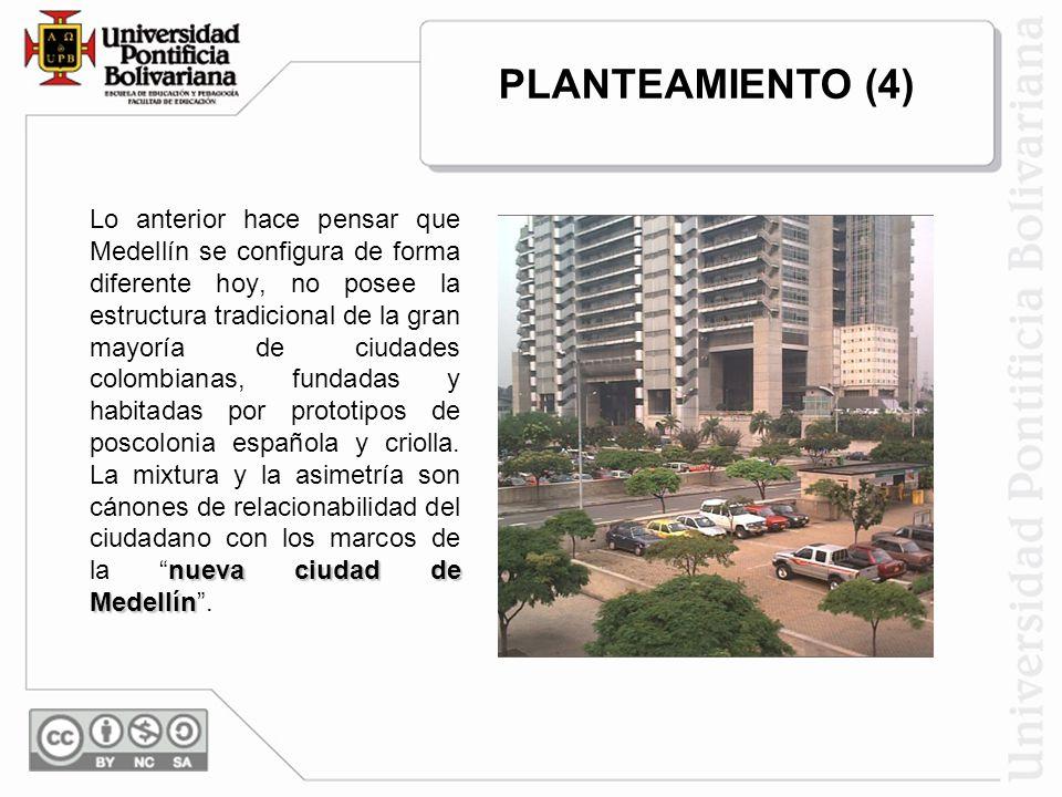 nueva ciudad de Medellín Lo anterior hace pensar que Medellín se configura de forma diferente hoy, no posee la estructura tradicional de la gran mayoría de ciudades colombianas, fundadas y habitadas por prototipos de poscolonia española y criolla.