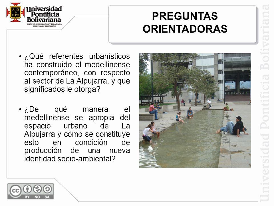 ¿Qué referentes urbanísticos ha construido el medellinense contemporáneo, con respecto al sector de La Alpujarra, y que significados le otorga.