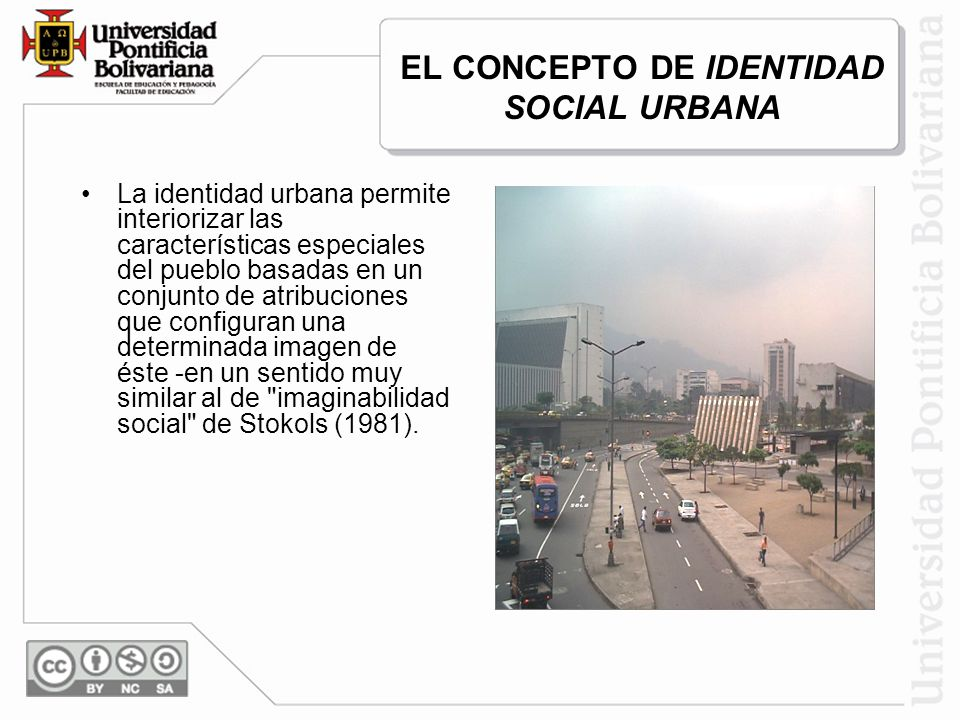 EL CONCEPTO DE IDENTIDAD SOCIAL URBANA La identidad urbana permite interiorizar las características especiales del pueblo basadas en un conjunto de atribuciones que configuran una determinada imagen de éste -en un sentido muy similar al de imaginabilidad social de Stokols (1981).
