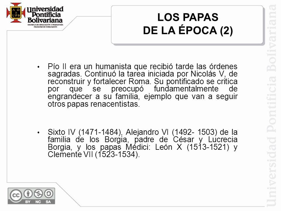 Pío II era un humanista que recibió tarde las órdenes sagradas. Continuó la tarea iniciada por Nicolás V, de reconstruir y fortalecer Roma. Su pontifi