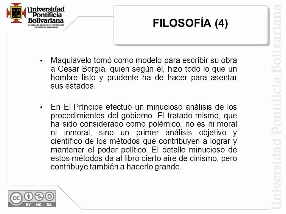 Maquiavelo tomó como modelo para escribir su obra a Cesar Borgia, quien según él, hizo todo lo que un hombre listo y prudente ha de hacer para asentar