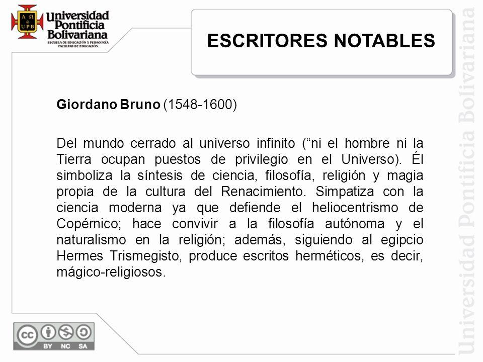 Giordano Bruno (1548-1600) Del mundo cerrado al universo infinito (ni el hombre ni la Tierra ocupan puestos de privilegio en el Universo). Él simboliz