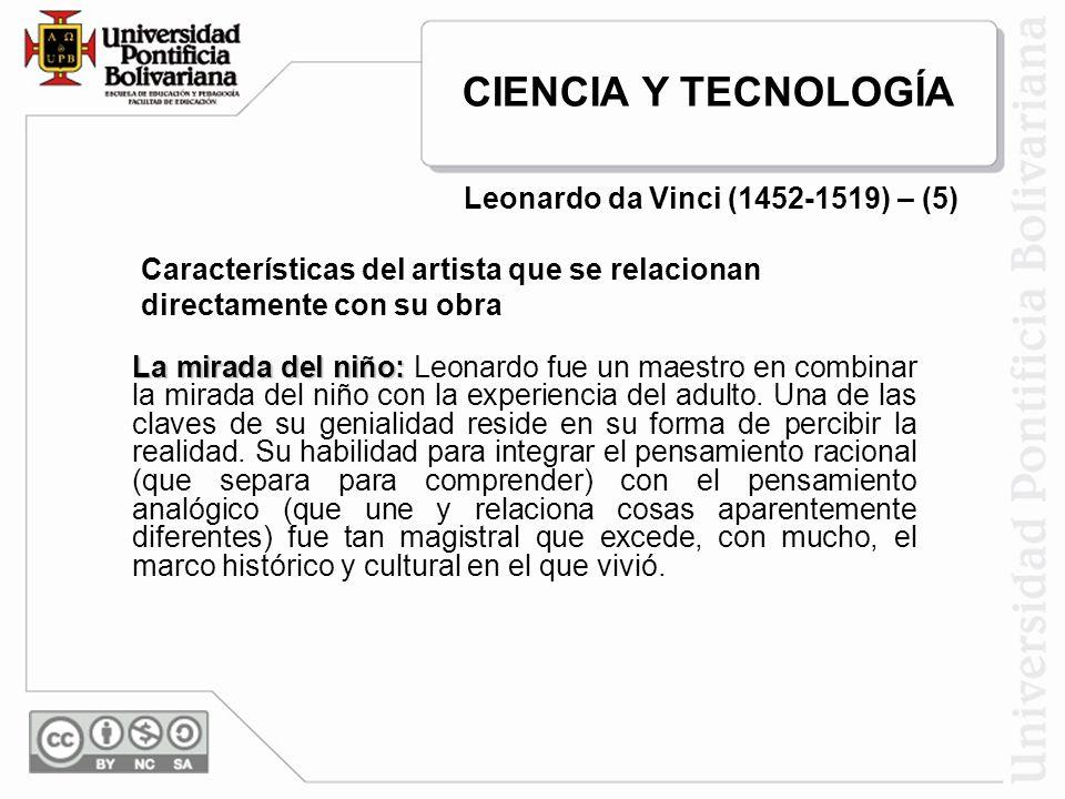 Características del artista que se relacionan directamente con su obra La mirada del niño: La mirada del niño: Leonardo fue un maestro en combinar la