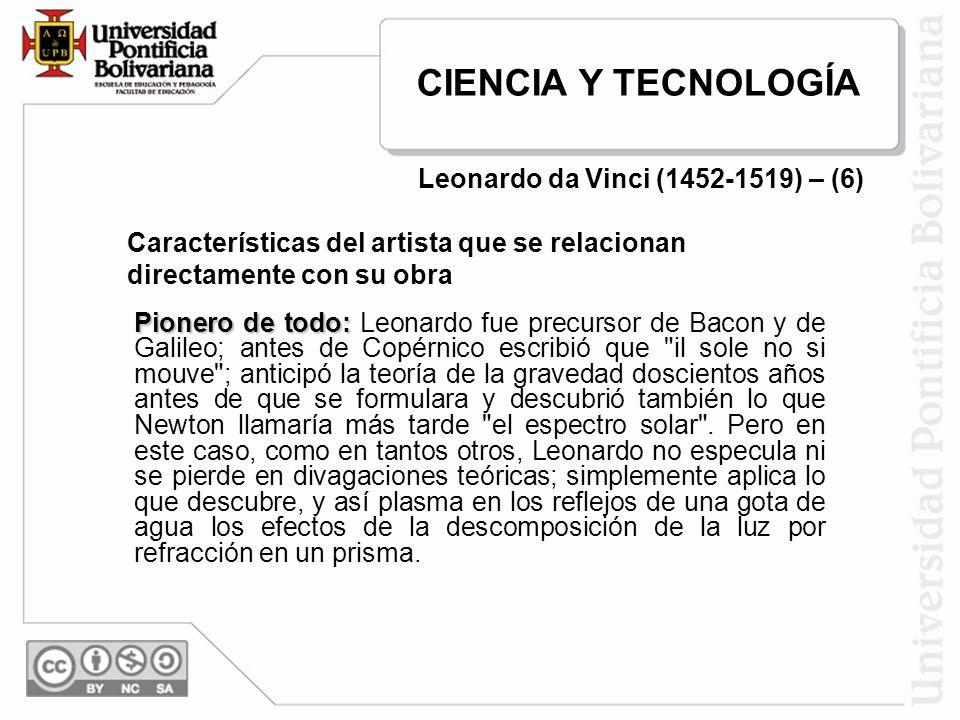 Pionero de todo: Pionero de todo: Leonardo fue precursor de Bacon y de Galileo; antes de Copérnico escribió que