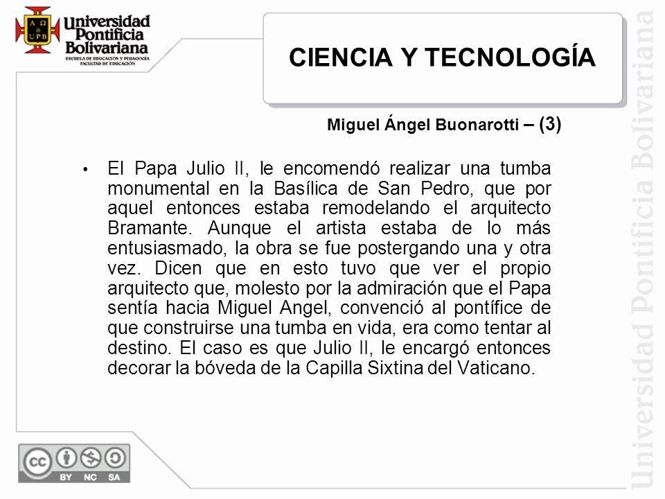 El Papa Julio II, le encomendó realizar una tumba monumental en la Basílica de San Pedro, que por aquel entonces estaba remodelando el arquitecto Bram