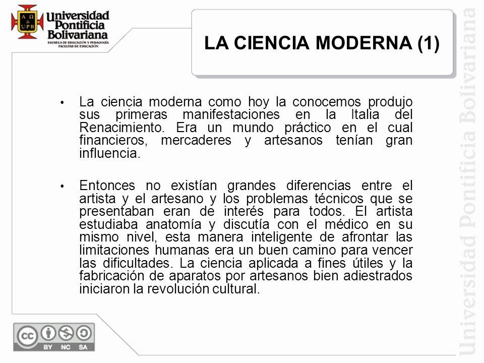 La ciencia moderna como hoy la conocemos produjo sus primeras manifestaciones en la Italia del Renacimiento. Era un mundo práctico en el cual financie