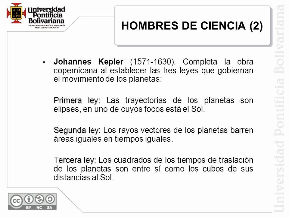 Johannes Kepler (1571-1630). Completa la obra copernicana al establecer las tres leyes que gobiernan el movimiento de los planetas: Primera ley: Prime