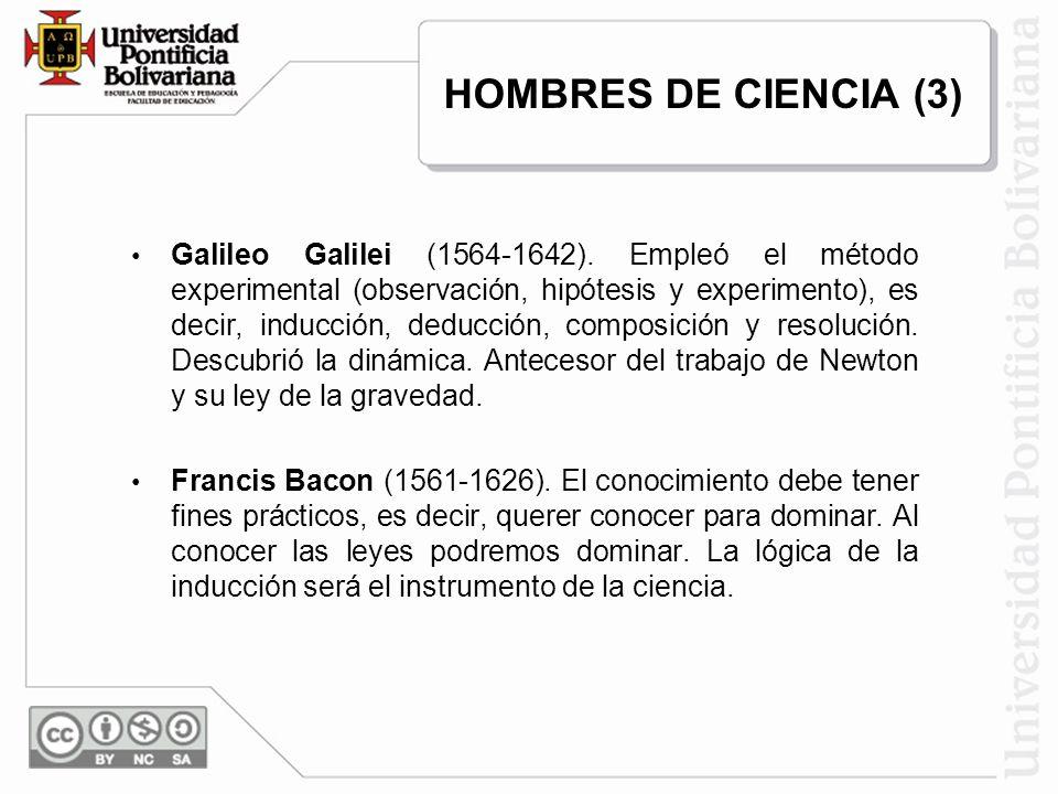 Galileo Galilei (1564-1642). Empleó el método experimental (observación, hipótesis y experimento), es decir, inducción, deducción, composición y resol
