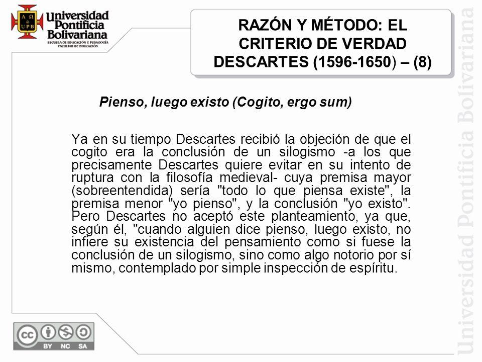 Ya en su tiempo Descartes recibió la objeción de que el cogito era la conclusión de un silogismo -a los que precisamente Descartes quiere evitar en su
