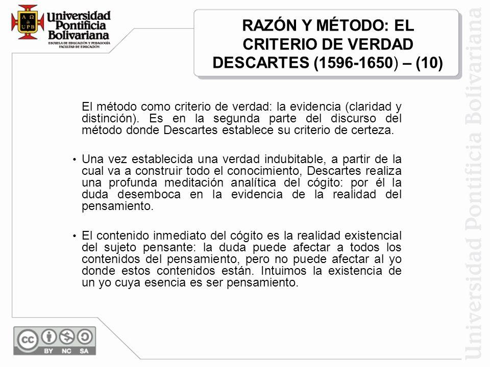 El método como criterio de verdad: la evidencia (claridad y distinción). Es en la segunda parte del discurso del método donde Descartes establece su c