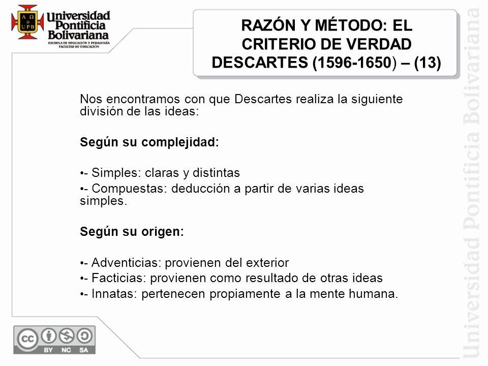 Nos encontramos con que Descartes realiza la siguiente división de las ideas: Según su complejidad: - Simples: claras y distintas - Compuestas: deducc