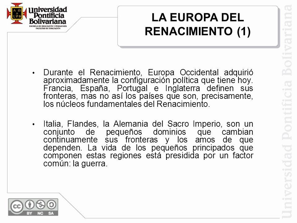 Durante el Renacimiento, Europa Occidental adquirió aproximadamente la configuración política que tiene hoy. Francia, España, Portugal e Inglaterra de