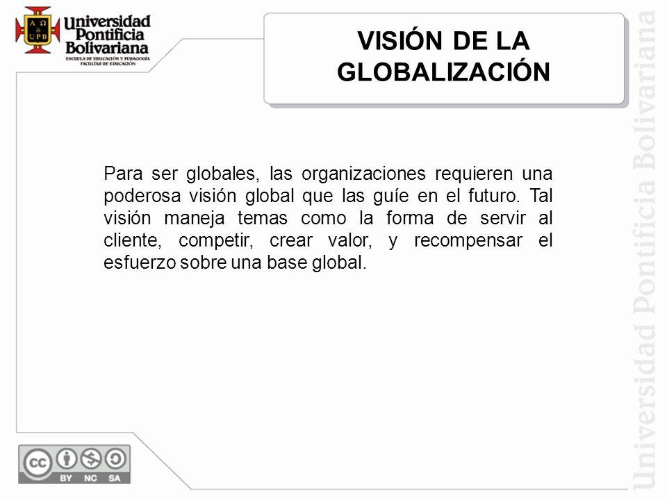 Para ser globales, las organizaciones requieren una poderosa visión global que las guíe en el futuro. Tal visión maneja temas como la forma de servir