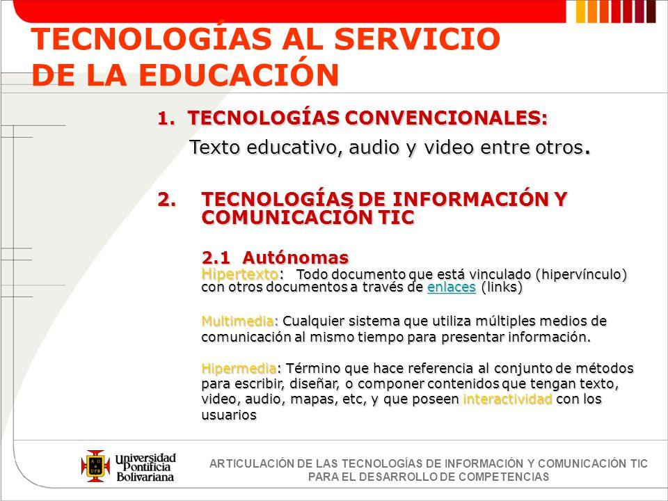ARTICULACIÓN DE LAS TECNOLOGÍAS DE INFORMACIÓN Y COMUNICACIÓN TIC PARA EL DESARROLLO DE COMPETENCIAS TECNOLOGÍAS AL SERVICIO DE LA EDUCACIÓN 1. TECNOL