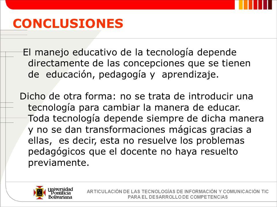 ARTICULACIÓN DE LAS TECNOLOGÍAS DE INFORMACIÓN Y COMUNICACIÓN TIC PARA EL DESARROLLO DE COMPETENCIAS El manejo educativo de la tecnología depende dire